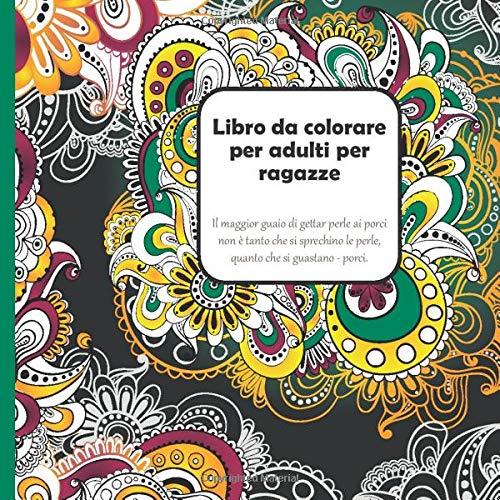 Libro da colorare per adulti per ragazze - Il maggior guaio di gettar perle ai porci non è tanto che si sprechino le perle, quanto che si guastano - porci.