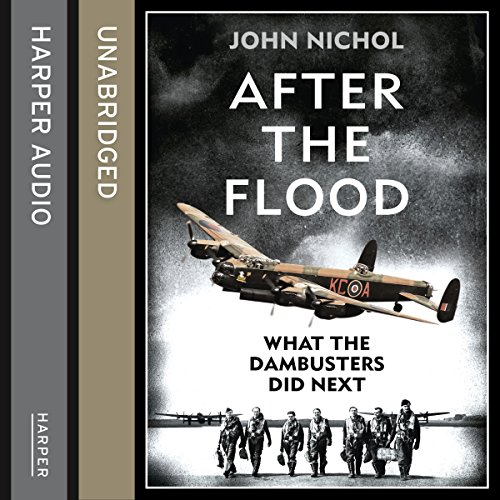 After the Flood: What the Dambusters Did Next audiobook cover art