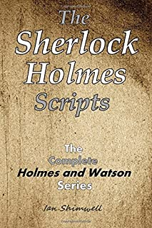 The Sherlock Holmes Scripts: The Complete Holmes and Watson Series