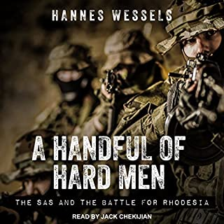 A Handful of Hard Men     The SAS and the Battle for Rhodesia              Written by:                                                                                                                                 Hannes Wessels                               Narrated by:                                                                                                                                 Jack Chekijian                      Length: 12 hrs and 17 mins     10 ratings     Overall 4.8
