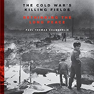 The Cold War's Killing Fields     Rethinking the Long Peace              By:                                                                                                                                 Paul Thomas Chamberlin                               Narrated by:                                                                                                                                 Grover Gardner                      Length: 22 hrs and 32 mins     7 ratings     Overall 4.0