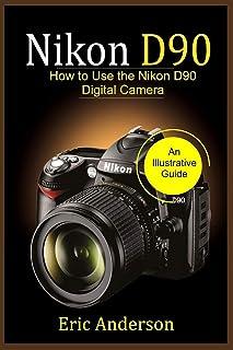 Nikon D90: How to Use the Nikon D90 Digital Camera