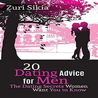 20 Dating Advice for Men     The Dating Secrets Women Want You to Know              By:                                                                                                                                 Zuri Sikia                               Narrated by:                                                                                                                                 Cheryl Dorantes                      Length: 51 mins     26 ratings     Overall 5.0