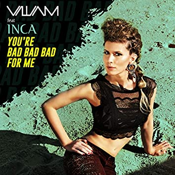 You´re Bad Bad Bad for Me