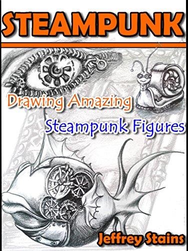 STEAMPUNK: Drawing Amazing Steampunk Figures! (English Edition)