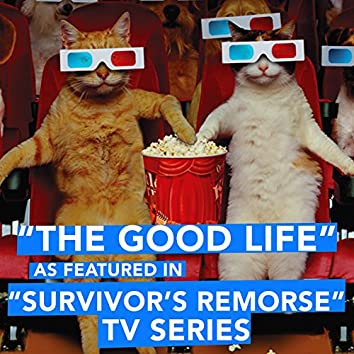 """The Good Life (As Featured in """"Survivor's Remorse"""" TV Series) - Single"""