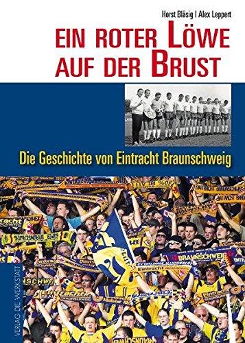 Ein roter Löwe auf der Brust: Die Geschichte von Eintracht Braunschweig