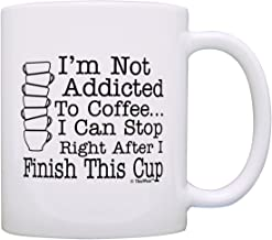 Coffee Lover Gift I'm Not Addicted to Coffee Finish After This Cup Gift Coffee Mug Tea Cup White
