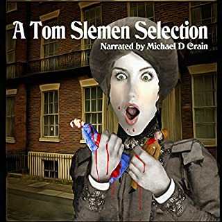 A Tom Slemen Selection                   By:                                                                                                                                 Tom Slemen                               Narrated by:                                                                                                                                 Michael D. Crain                      Length: 5 hrs and 32 mins     4 ratings     Overall 5.0