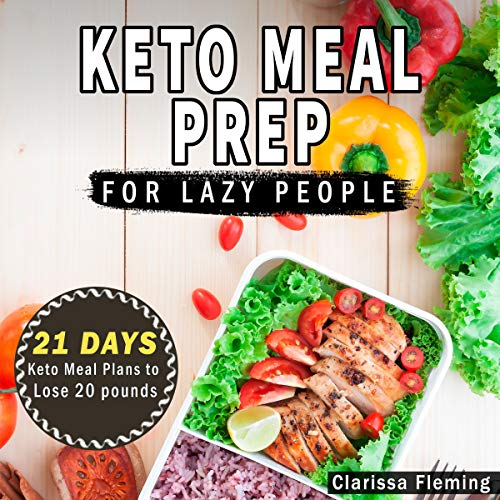 Keto Meal Prep for Lazy People: 21 Days of Ketogenic Meal Plans to Lose 15 Pounds audiobook cover art