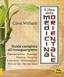 Il libro della medicina orientale. Guida completa all'autoguarigione...