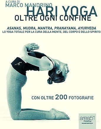 Hari Yoga. Oltre ogni confine. Lo yoga totale per la cura della mente, del corpo e dello spirito (LAltra Medicina)