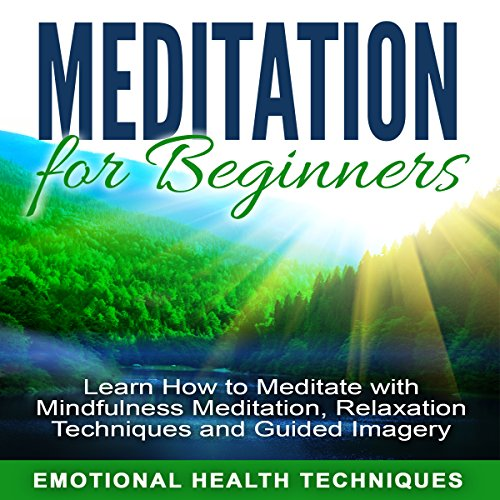 Meditation for Beginners: Learn How to Meditate with Mindfulness Meditation, Relaxation Techniques and Guided Imagery audiobook cover art