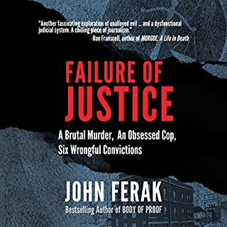 Failure of Justice     A Brutal Murder, an Obsessed Cop, Six Wrongful Convictions              By:                                                                                                                                 John Ferak                               Narrated by:                                                                                                                                 Kevin Pierce                      Length: 10 hrs and 49 mins     235 ratings     Overall 4.4