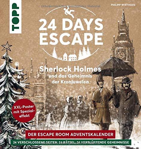 24 DAYS ESCAPE – Der Escape Room Adventskalender: Sherlock Holmes und das Geheimnis der Kronjuwelen: 24 verschlossene Rätselseiten und XXL-Poster mit Spezialeffekt. Das Escape Adventskalenderbuch!