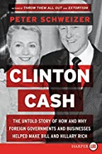 Clinton Cash LP: The Untold Story of How and Why Foreign Governments and Businesses Helped Make Bill and Hillary Rich by Peter Schweizer (2015-05-26)