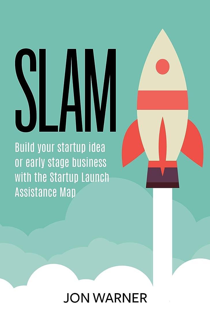 終了しました浸漬忠実SLAM: Build your startup idea or early stage business with the Startup Launch Assistance Map (English Edition)