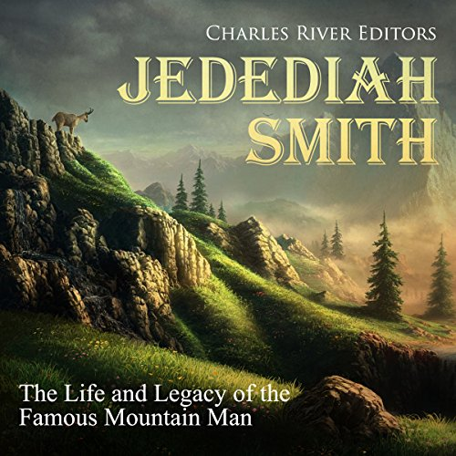 Jedediah Smith: The Life and Legacy of the Famous Mountain Man audiobook cover art