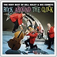 Rock Around the Clock Very Best of Bill Haley by Bill Haley & His Comets