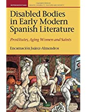Disabled Bodies in Early Modern Spanish Literature: Prostitutes, Aging Women and Saints (Representations: Health, Disability, Culture and Society)