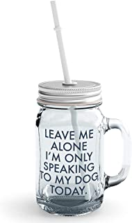 Clear Mason Jar-Leave Me Along Only My Dog Today Annoyed Glass Jar With Straws With Words