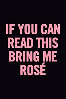If You Can Read This Bring Me Rosé: Ruled 6x9 100 Pages Funny Notebook, Wine Tasting Diary, Journal perfect to write in, original Wine Lover appreciation gag gift, journaling, for her, women