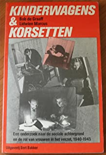 Kinderwagens en korsetten: Een onderzoek naar de sociale achtergrond en de rol van vrouwen in het verzet 1940-1945 (Dutch Edition)