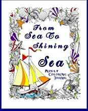 Sea To Shining Sea Adult Coloring Book Journal: Adult Coloring Journal To Write In (Seaside Adult Coloring Journal) (Volume 1)
