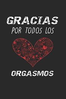 Gracias Por Todos Los Orgasmos: Cuaderno de San Valentín feliz | Diario, 100 páginas | Cuaderno de papel rayado | Regalo Romantico Para El Dia De Los Enamorados