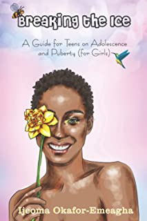 BREAKING THE ICE (for Girls): A guide for teens on adolescence and puberty