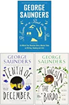 George Saunders Collection 3 Books Set (A Swim in a Pond in the Rain, Tenth of December, Lincoln in the Bardo)