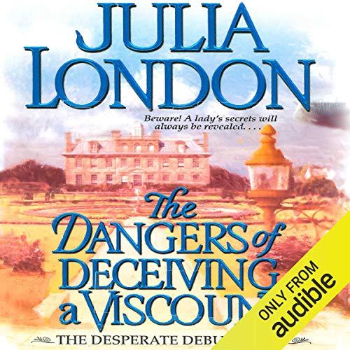 The Dangers of Deceiving a Viscount: Desperate Debutantes
