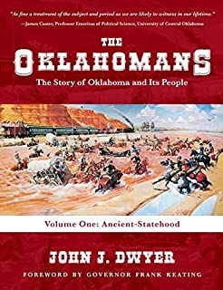 The Oklahomans: The Story of Oklahoma and Its People: Volume I: Ancient-Statehood