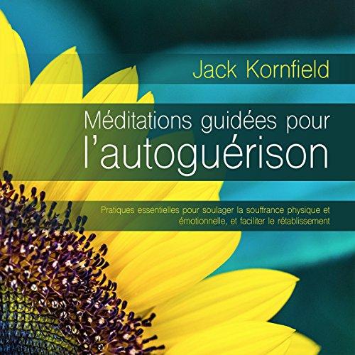 Couverture de Méditations guidées pour l'autoguérison : Pratiques essentielles pour soulager la souffrance physique et émotionnelle, et faciliter le rétablissement