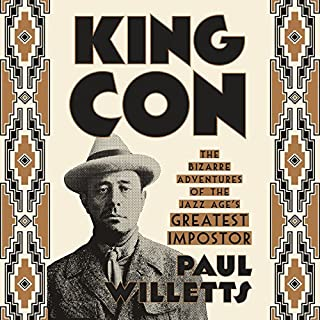 King Con     The Bizarre Adventures of the Jazz Age's Greatest Impostor              Written by:                                                                                                                                 Paul Willetts                               Narrated by:                                                                                                                                 Ray Porter                      Length: 11 hrs and 28 mins     1 rating     Overall 5.0