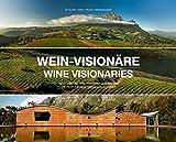 Wein-Visionäre / Wine Visionaries: Menschen und ihre Weingüter in Südafrika / The people behind...