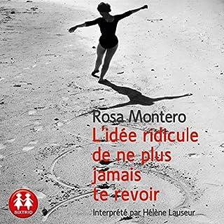 L'idée ridicule de ne plus jamais te revoir                   De :                                                                                                                                 Rosa Montero                               Lu par :                                                                                                                                 Hélène Lausseur                      Durée : 5 h et 14 min     22 notations     Global 4,6