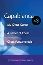 Capablanca x3: My Chess Career, Chess Fundamentals & A Primer of Chess