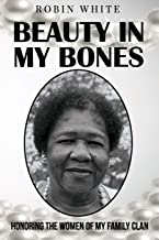 Beauty In My Bones: Honoring the Women of My Family Clan