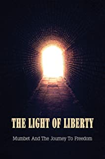 The Light Of Liberty: Mumbet And The Journey To Freedom: Us Revolution & Founding History