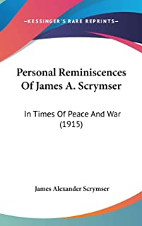 Personal Reminiscences Of James A. Scrymser: In Times Of Peace And War (1915)