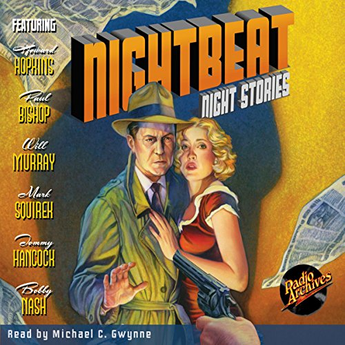 Nightbeat: Night Stories Audiobook By Bobby Nash,                                                                                        Mark Squirek,                                                                                        RadioArchives.com,                                                                                        Howard Hopkins,                                                                                        Tommy Hancock,                                                                                        Will Murray,                                                                                        Paul Bishop cover art