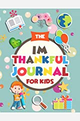 The Im Thankful Journal For Kids: Daily Kids Journal for 7 to 12 year olds. With acts of kindness activities, and thankfulness writing prompts. Kindle Edition