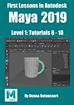 First Lessons in Autodesk Maya 2019: Level 1: Tutorials 6-10