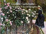 GUSTAVE CAILLEBOTTE DE LA VILLE A LA CAMPAGNE