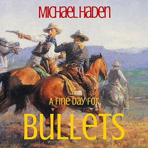 A Fine Day for Bullets Audiobook By Michael Haden cover art