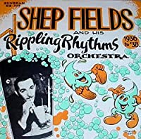 Shep Fields and His Rippling Rhythms Orchestra: 1936 to '38