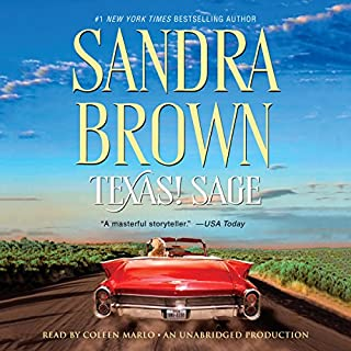 Texas! Sage     A Novel              By:                                                                                                                                 Sandra Brown                               Narrated by:                                                                                                                                 Coleen Marlo                      Length: 7 hrs and 6 mins     3 ratings     Overall 4.7