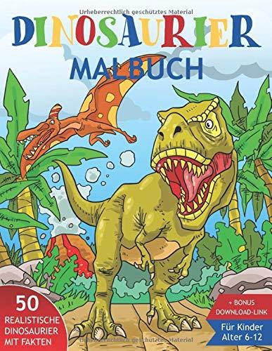 Dinosaurier Malbuch für Kinder 6-12: 50 realistische Dinos mit interessanten Fakten zum Ausmalen. Super auch als Geschenk für Enkel oder Enkelin. Junge od. Mädchen.