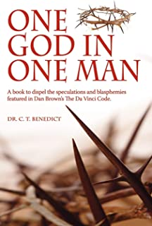 """One God in One Man: A Book to Dispel the Speculations and Blasphemies Featured in Dan Brown's the """"Da Vinci Code"""""""